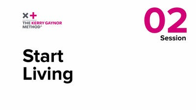 Session 2: Start Living by The Kerry Gaynor Method