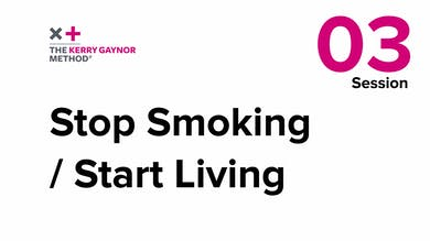 Session 3: Stop Smoking/Start Living by The Kerry Gaynor Method