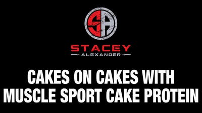 Cakes on Cakes with Muscle Sport Birthday Cake Protein by Stacey Alexander