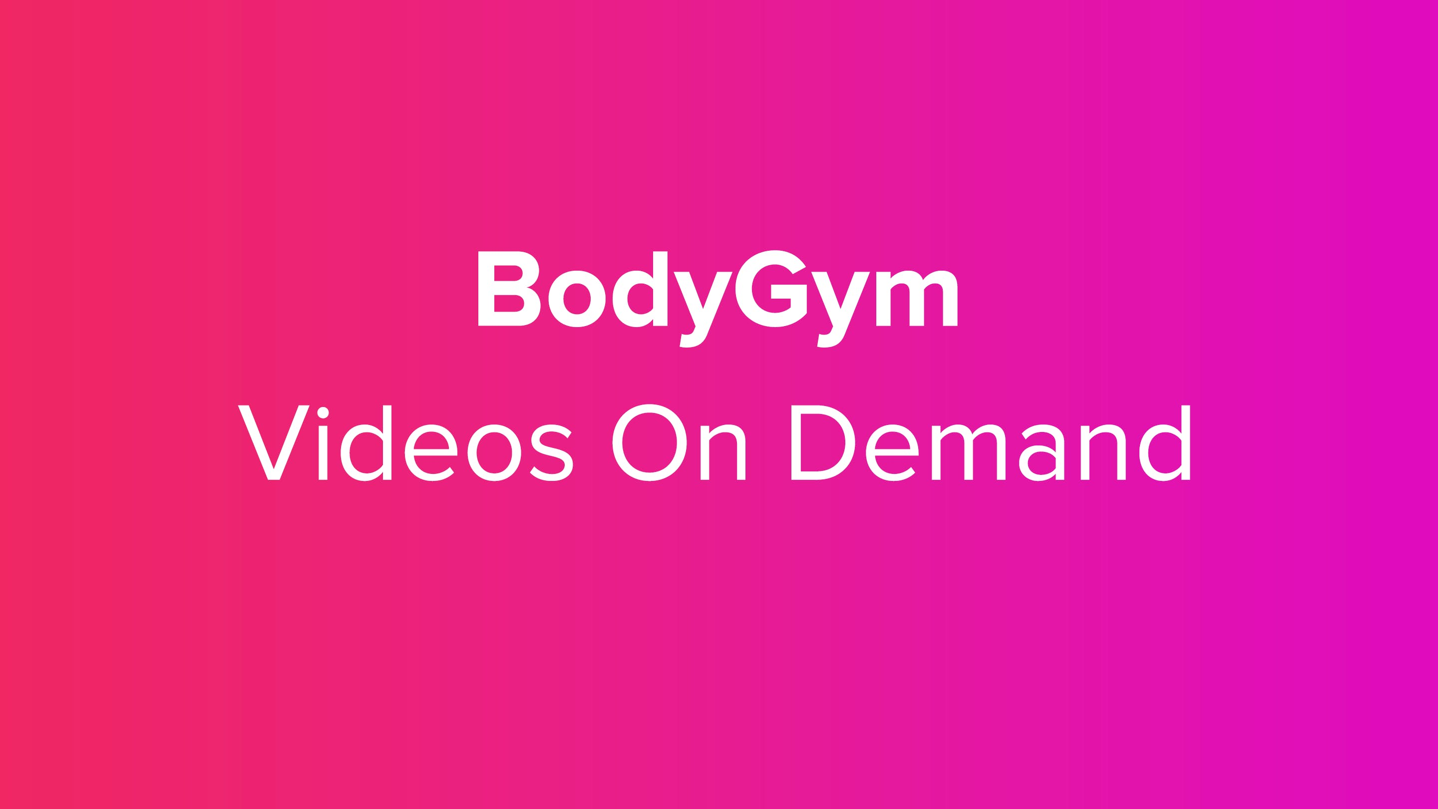 BodyGym Videos On Demand!