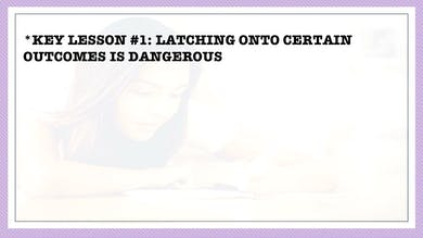 Module 1, Key Lesson 1 Latching onto Certain Career Outcomes is Dangerous by Anna David, LLC