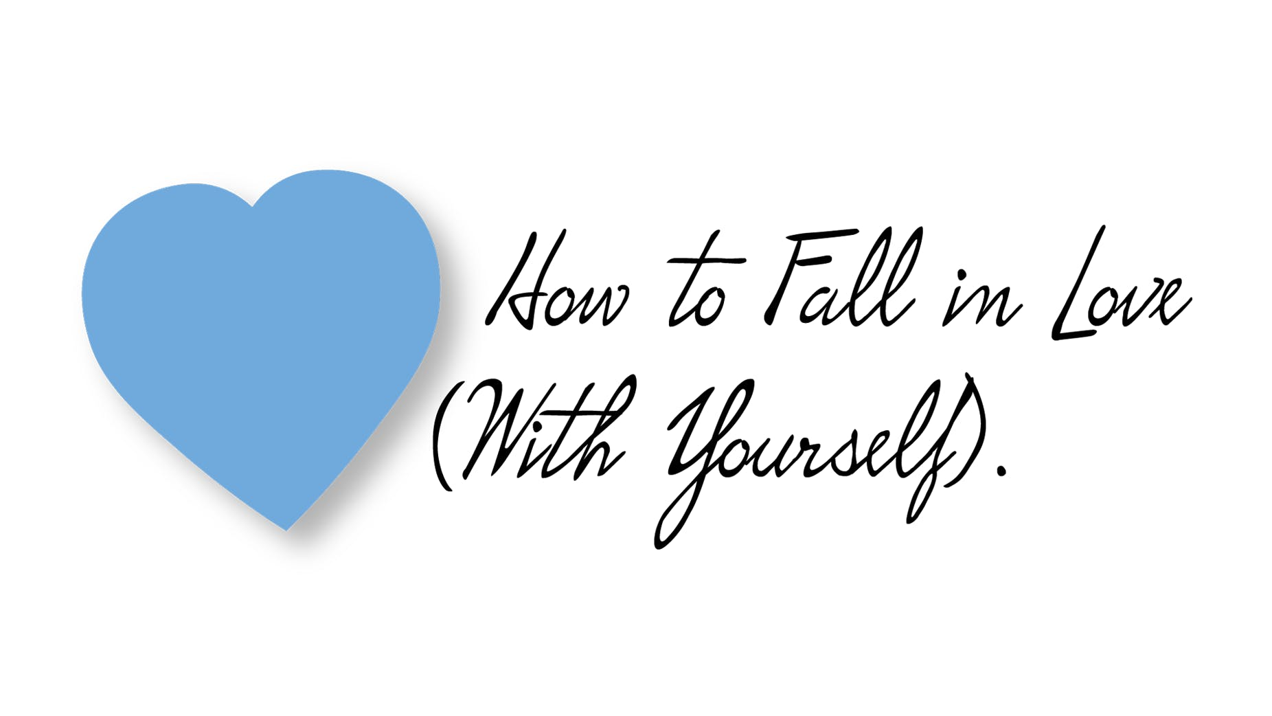 How to Fall in Love (With Yourself)