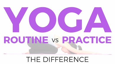The Difference Between a Yoga Routine & a Yoga Practice by Sarah Beth Yoga