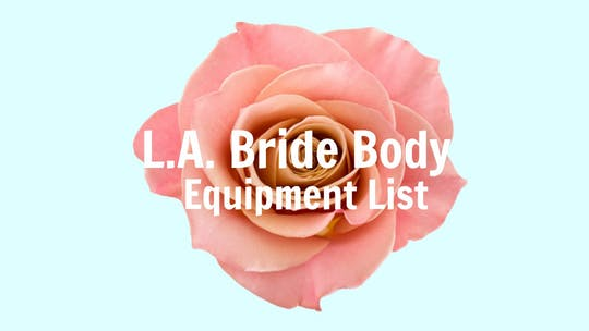 Instant Access to Equipment List by L.A. Bride Body, powered by Intelivideo