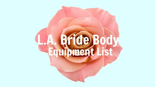 Equipment Needed by L.A. Bride Body, powered by Intelivideo