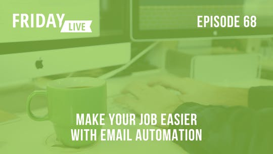 Instant Access to Episode 68: Make Your Job Easier with Email Automation by Friday Live, powered by Intelivideo