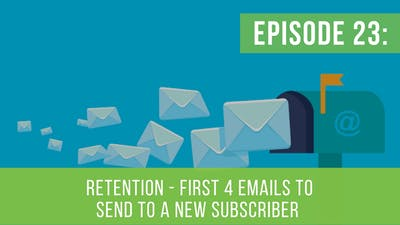 Episode 23: First 4 Emails To Send To A Subscriber by Friday Live