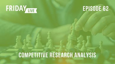 Episode 62: 3 Components of a Competitive Research Analysis by Friday Live