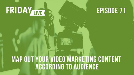 Instant Access to Episode 71: Map Out Your Video Marketing Content According to Audience by Friday Live, powered by Intelivideo