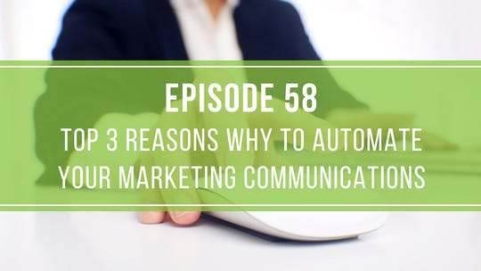 Instant Access to Episode 58: Top 3 Reasons Why to Automate Your Marketing Communications by Friday Live, powered by Intelivideo