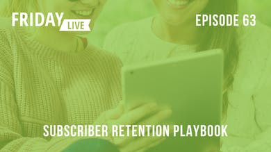 Episode 63: Subscriber Retention Playbook by Friday Live