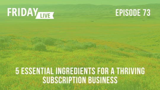 Instant Access to 5 Essential Ingredients for a Thriving Subscription Business by Friday Live, powered by Intelivideo