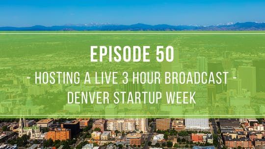 Instant Access to Episode 50: Denver Startup Week Live by Friday Live, powered by Intelivideo