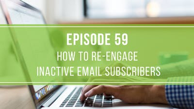 Episode 59: How to Re-Engage Inactive Email Subscibers by Friday Live