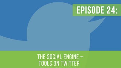 Episode 24: The Social Engine - Twitter by Friday Live