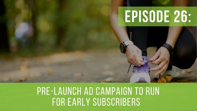 Episode 26: Pre-Launch Ad Campaign To Run by Friday Live