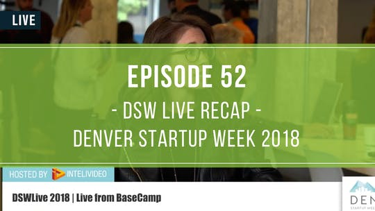 Instant Access to Episode 52: Denver Startup Week Live Recap by Friday Live, powered by Intelivideo