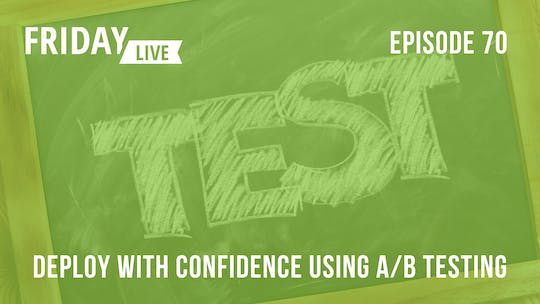 Instant Access to Episode 70: Deploy with Confidence using A/B Testing by Friday Live, powered by Intelivideo