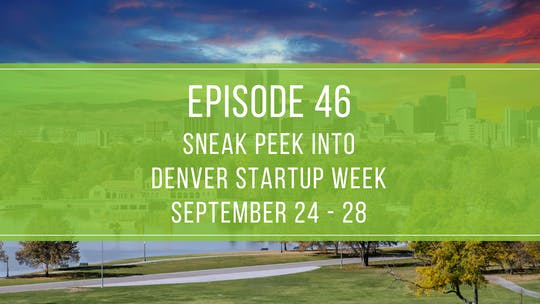 Instant Access to Episode 46: Sneak Peek at Denver Startup Week Live by Friday Live, powered by Intelivideo