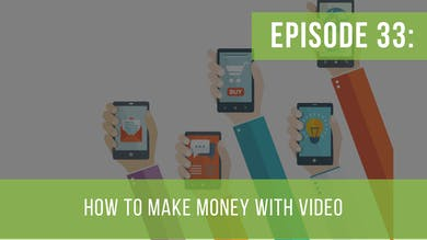 Episode 33: How to Make Money with Video by Friday Live
