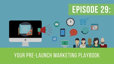Episode 29: Your Pre-Launch Marketing Playbook by Friday Live
