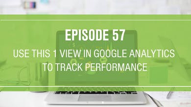 Episode 57: Pay Attention to This 1 View in Google Analytics by Friday Live
