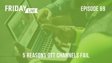 Episode 69: 5 Reasons OTT Channels Fail by Friday Live
