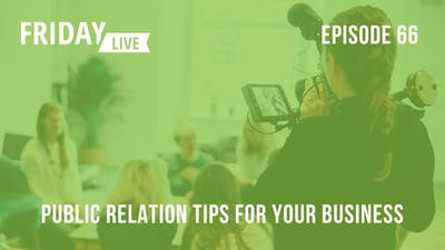 Episode 66: PR Tips for Your Enterprise, Franchise or Brand by Friday Live