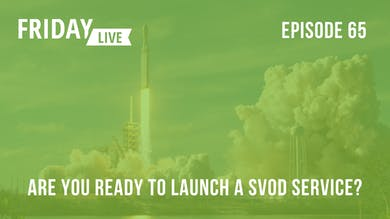 Episode 65: Are you ready to launch a SVOD service? by Friday Live