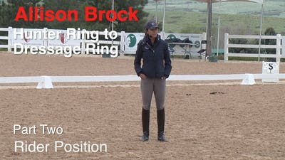 Allison Brock - Hunter Ring to Dressage Ring - Part Two - Rider Position by Dressage Today Online
