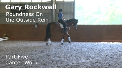 Gary Rockwell - Roundness on the Outside Rein - Part Five - Canter Work by Dressage Today Online