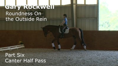 Gary Rockwell - Roundness on the Outside Rein - Part Six - Canter Half Pass by Dressage Today Online