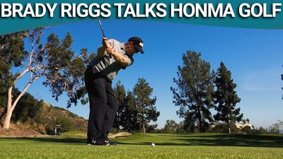 Brady Riggs talks Honma Golf by Golf Life