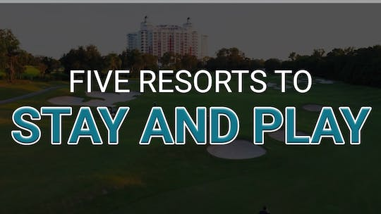 5 Best Stay and Play Destinations by Golf Life