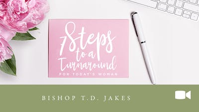 Instant Access to 7 Steps To A Turnaround for Today's Woman Video Series by The Potter's House of Dallas, powered by Intelivideo
