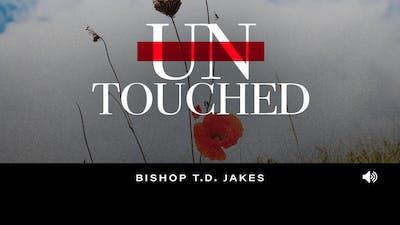 Untouched | Bishop T.D. Jakes | Audio by The Potter's House of Dallas