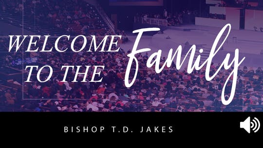 Welcome to the Family | Bishop T.D. Jakes | Audio by The Potter's House of Dallas