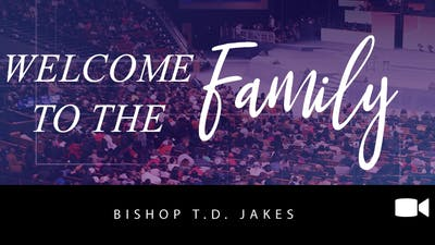 Welcome to the Family | Bishop T.D. Jakes | Video by The Potter's House of Dallas