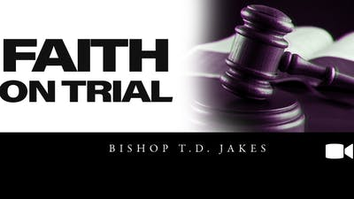 Instant Access to Faith On Trial | Video | Bishop T.D. Jakes by The Potter's House of Dallas, powered by Intelivideo