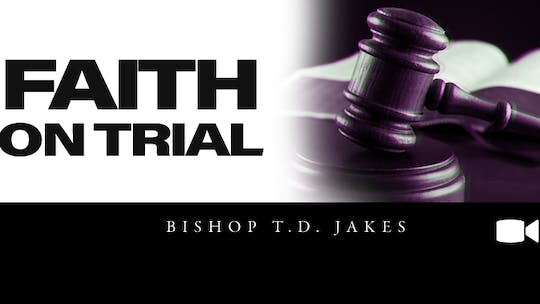 Faith On Trial | Video | Bishop T.D. Jakes by The Potter's House of Dallas