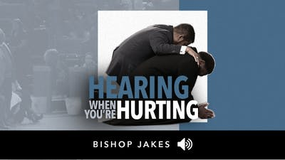 Hearing When You're Hurting Audio by The Potter's House of Dallas