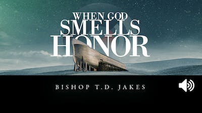 When God Smells Honor | Bishop T.D. Jakes | Audio by The Potter's House of Dallas