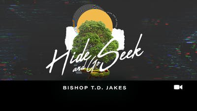 Instant Access to Hide and Go Seek | Bishop T.D. Jakes | Video by The Potter's House of Dallas, powered by Intelivideo