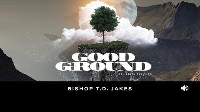 Good Ground | Dr. Anita Phillips | Audio by The Potter's House of Dallas