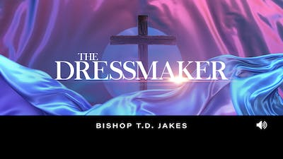 The Dressmaker | Bishop T.D. Jakes | Audio by The Potter's House of Dallas