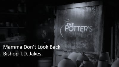 Instant Access to Mamma Don't Look Back Bishop T.D. Jakes Video by The Potter's House of Dallas, powered by Intelivideo