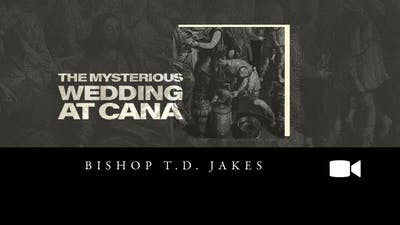 Instant Access to The Mysterious Wedding at Cana Bishop T.D. Jakes Audio by The Potter's House of Dallas, powered by Intelivideo
