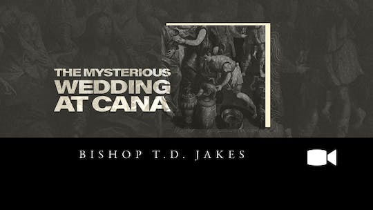 The Mysterious Wedding at Cana Bishop T.D. Jakes Audio by The Potter's House of Dallas, powered by Intelivideo