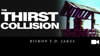 The Thirst Collision | Video | The Pacemaker Series by The Potter's House of Dallas