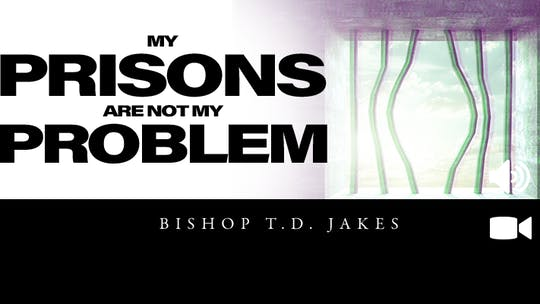 My Prison Is Not My Problem | Bishop T.D. Jakes | Video by The Potter's House of Dallas, powered by Intelivideo